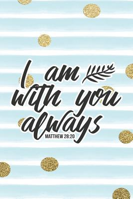 I Am Always with You Matthew 28: 20: Bible Verse Notebook with Christian Quote