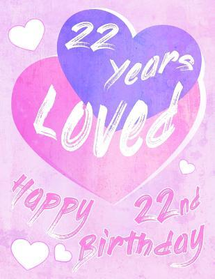 Happy 22nd Birthday 22 Years Loved Say And Show Your Love All