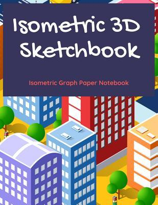 Isometric 3D Sketchbook: Isometric Graph Paper Notebook