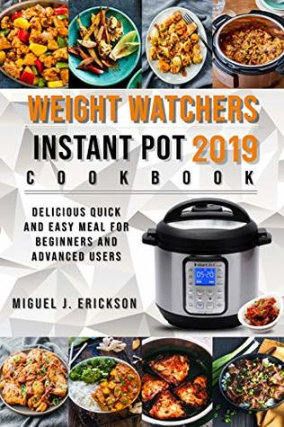 Weight Watchers Instant Pot Cооkbооk 2019: Delicious Quick and Easy Meal for Beginners and Advanced Users