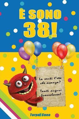 E Sono 38!: Un Libro Come Biglietto Di Auguri Per Il Compleanno
