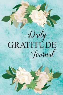 Daily Gratitude Journal: Daily Gratitude 365 Days of Reflection for a Happier You in Just Five Minutes a Day 52 Weeks of Giving Thanks Mindfulness Notebook Diary to Write in for Women