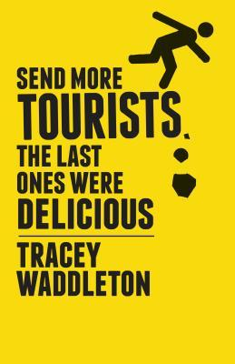 Send More Tourists...the Last Ones Were Delicious