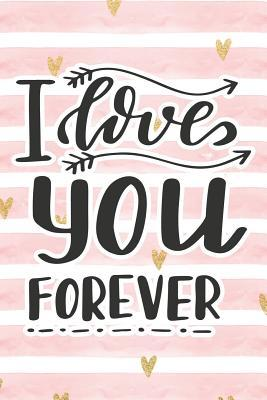 I Love You Forever: Pink Notebook with Hearts & Love Quote