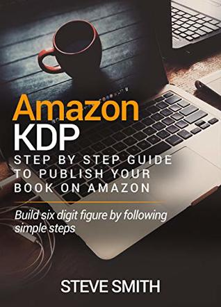 AMAZON KDP: Step By Step Guide to Publish Your Book On Amazon