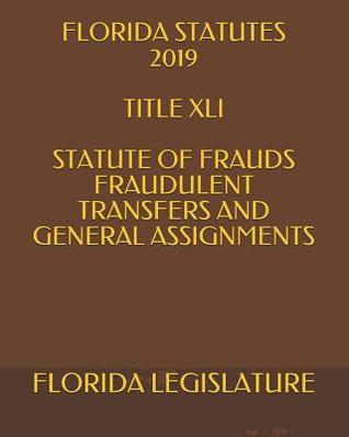 Florida Statutes 2019 Title XLI Statute of Frauds Fraudulent Transfers and General Assignments