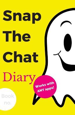 Snap the Chat Diary: New Personal Journal Notebook with Prompts to Write In, for Keeping Those Catchy & Meaningful Messages from Those Special Ones Only You Know!