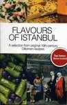 Flavours of Istanbul: A Selection from Original 19th Century Ottoman Recipes