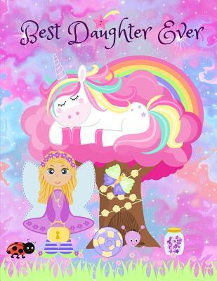 Best Daughter Ever: Fairy and Unicorn Notebook Journal Sketchbook for Writing Drawing Doodling Sketching with Inspirational Quotes and Unicorn Coloring Pages for Kids