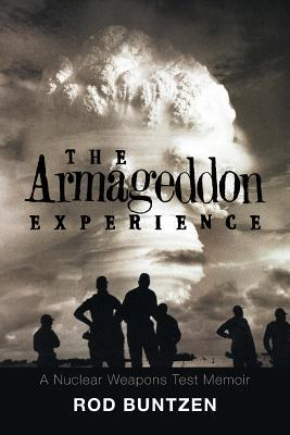 The Armageddon Experience: -A Nuclear Weapons Test Memoir-