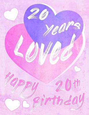 Happy 20th Birthday 20 Years Loved Say And Show Your Love All