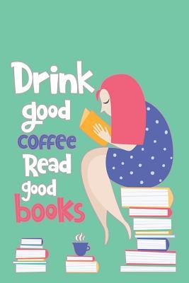 Drink Good Coffee Read Good Books: Book Reviews Journal for the Bibliophiles, Critics and Book Lovers (50-Books-2-Pages-Format): A Summaries, Analysis, Critiques Log-Notebook for Readers, Authors and Publishers and Book Addicts//Green