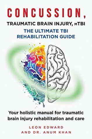 Concussion, Traumatic Brain Injury, Mild TBI: The Ultimate Rehabilitation Guide--Your Holistic Manual for Traumatic Brain Injury Rehabilitation and Care