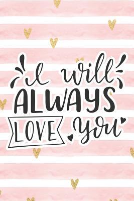 I Will Always Love You: Pink Notebook with Hearts & Love Quote