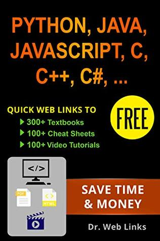 Learning Python, Java, JavaScript, C, C++, C#, CSS, HTML, jQuery, MySQL, SQL, LINUX, Perl, PHP or XML: Quick web links to FREE 300+ textbooks, 100+ cheat sheets, 100+ video tutorials and More!