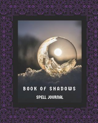 Book of Shadows Spell Journal: A Grimoire to Record Your Spells and Rituals