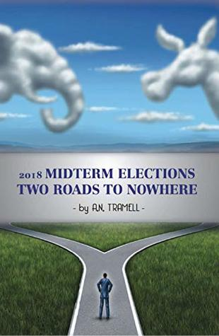 2018 MIDTERM ELECTIONS: TWO ROADS TO NOWHERE
