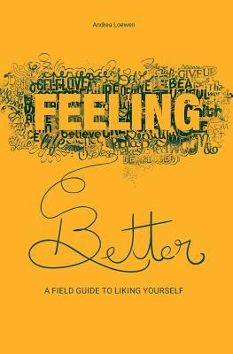 Feeling Better: A Field Guide to Liking Yourself
