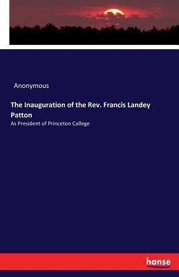 The Inauguration of the Rev. Francis Landey Patton