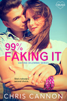 99% Faking It (Dating Dilemma, #2) by Chris  Cannon