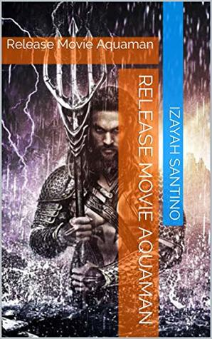 Release Movie Aquaman: Release Movie Aquaman