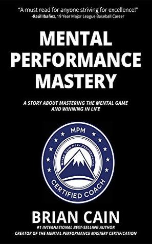 Mental Performance Mastery: A Story About Mastering The Mental Game and Winning In Life