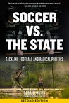 Soccer Vs. The State 2nd Edition: Tackling Football and Radical Politics