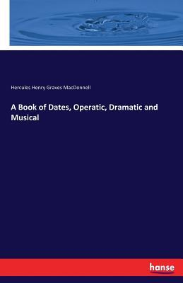 A Book of Dates, Operatic, Dramatic and Musical