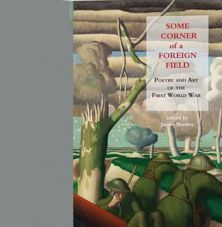 Some Corner of a Foreign Field: Poetry and Art of the First World War
