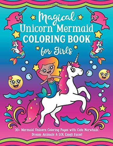 Magical Unicorn Mermaid Coloring Book for Girls: 30+ Mermaid Unicorn Coloring Pages with Cute Narwhals, Dream Animals & LOL Emoji Faces!