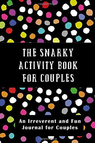 The Snarky Activity Book for Couples: An Irreverent and Fun Journal for Couples