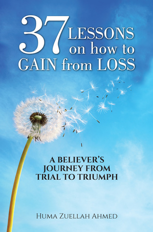 37 Lessons on How to Gain from Loss: A Believer's Journey from Trial to Triumph