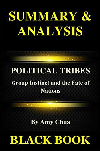 Summary & Analysis: Political Tribes By Amy Chua : Group Instinct and the Fate of Nations