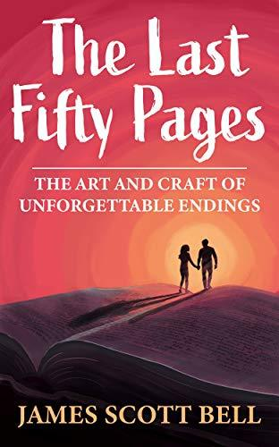 The Last Fifty Pages: The Art and Craft of Unforgettable Endings