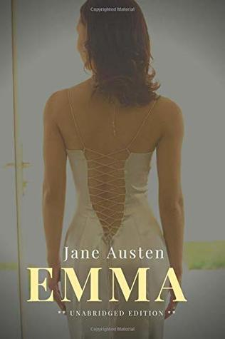 Emma: A novel about youthful hubris and the perils of misconstrued romance by Jane Austen