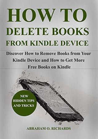 How To Delete Books From Kindle Device: Discover How To Delete Books From Your Kindle Device And How To Get Free Kindle Books