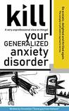 Kill your Generalized Anxiety Disorder by Vincentijn