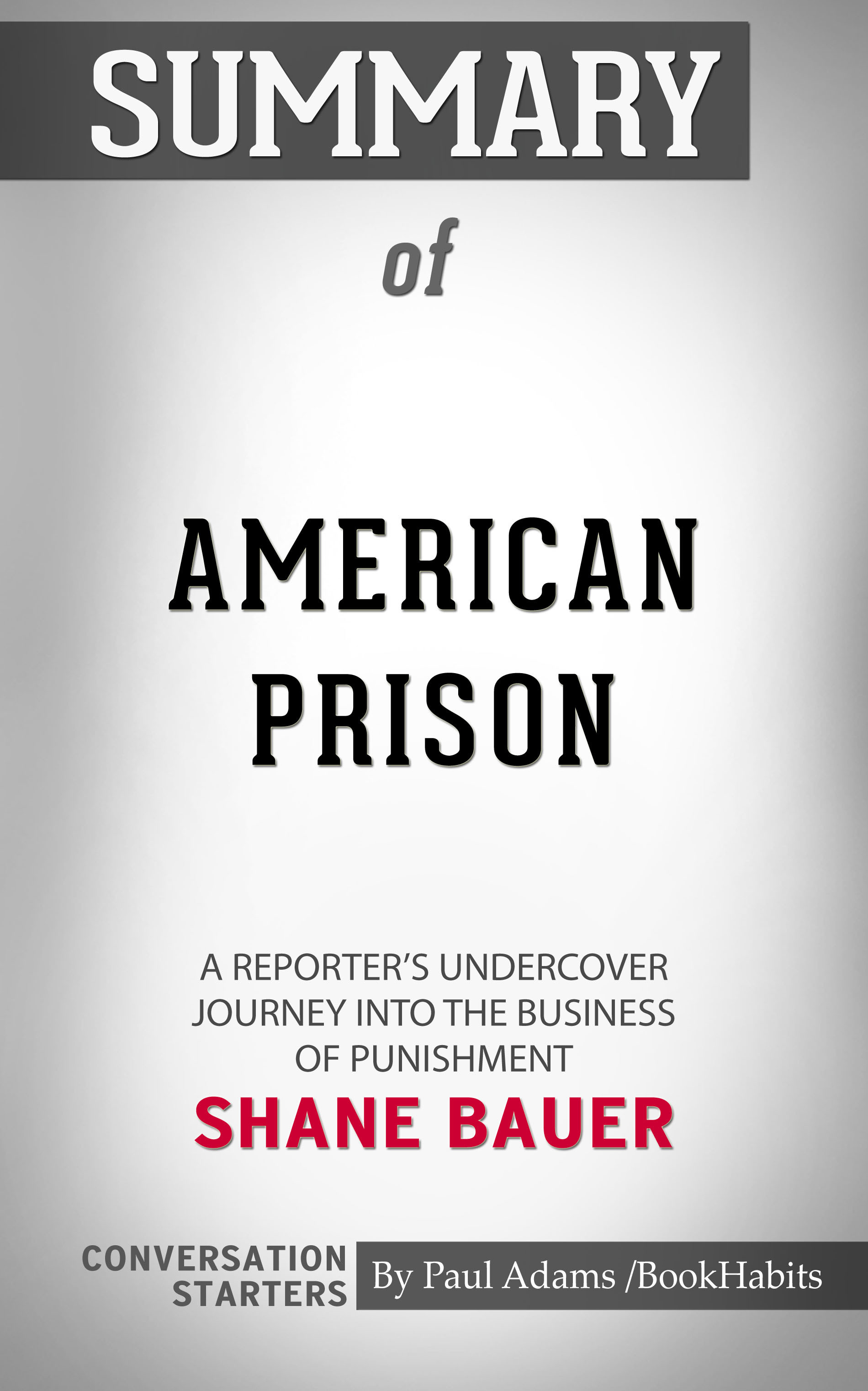 Summary of American Prison: A Reporter's Undercover Journey into the Business of Punishment by Shane Bauer | Conversation Starters