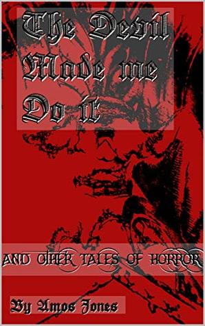 The Devil Made me Do It: and Other Tales of Horror