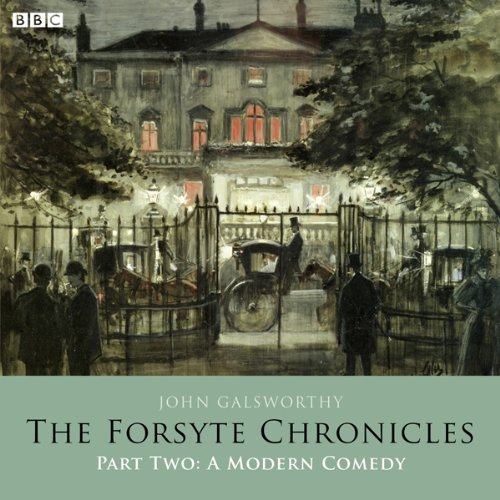 The Forsyte Chronicles: Part Two: A Modern Comedy