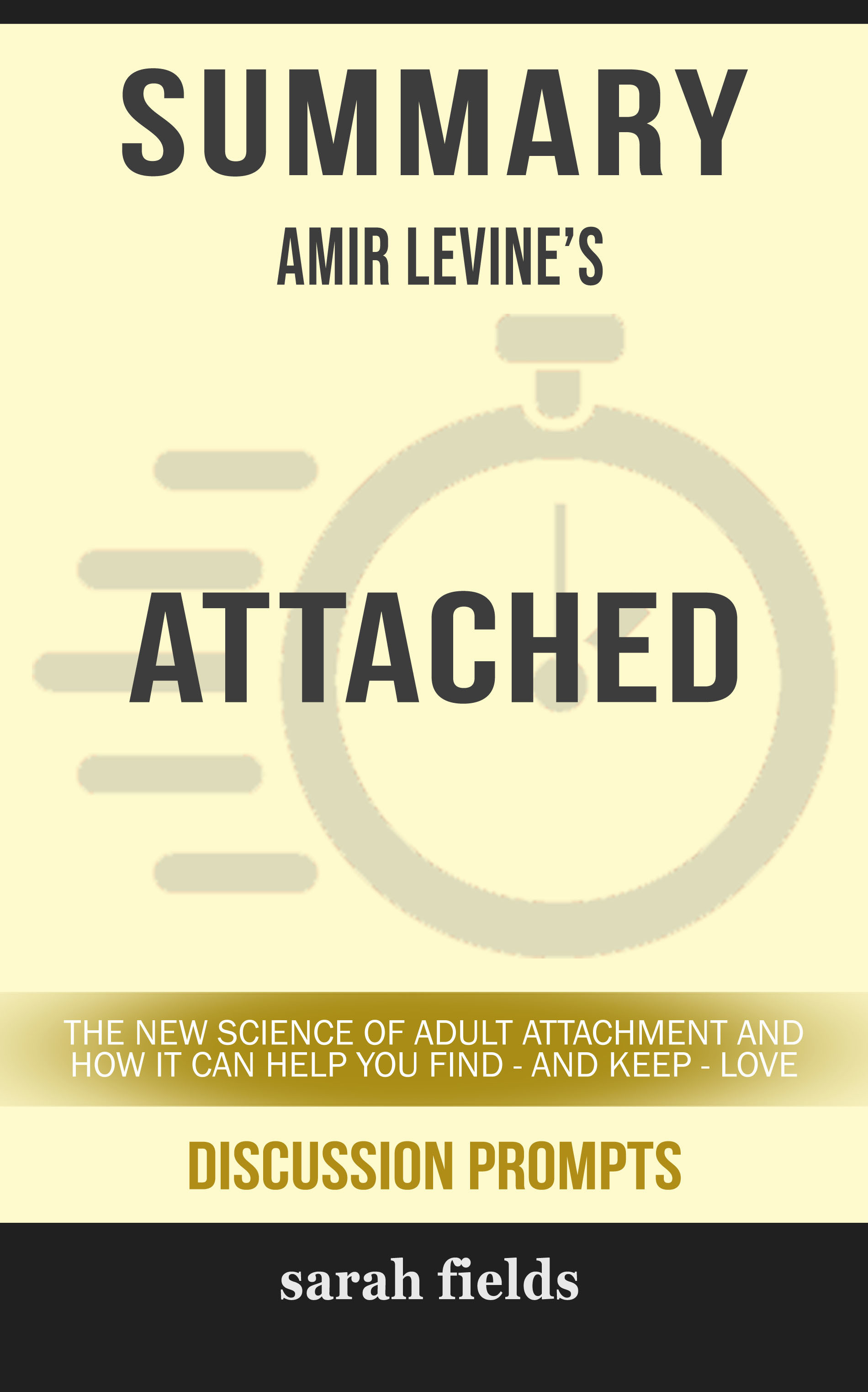 Summary of Attached: The New Science of Adult Attachment and How It Can Help YouFind - and Keep - Love by Amir Levine