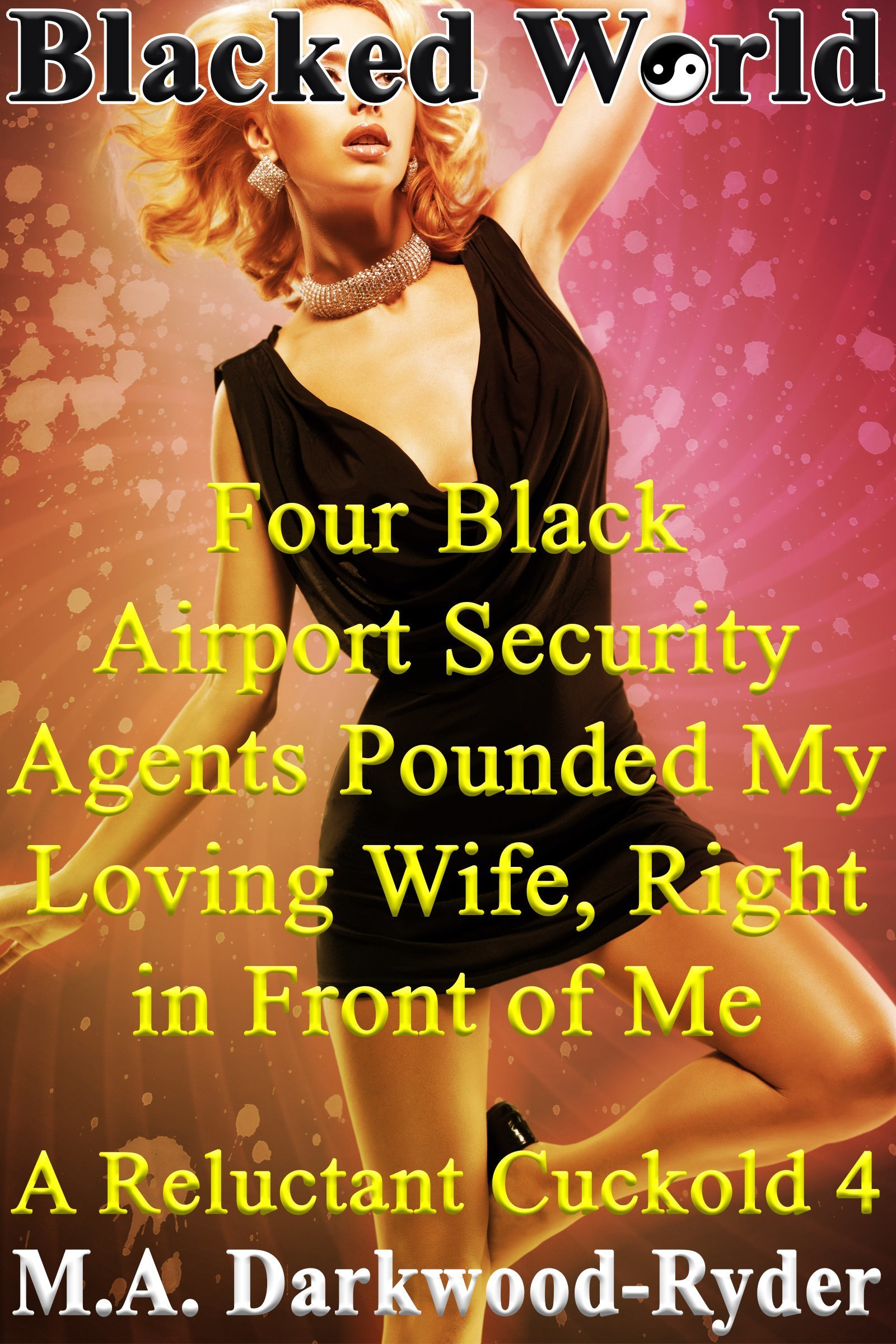 Blacked World: Four Black Airport Security Agents Pounded My Loving Wife, Right in Front of Me!: A Reluctant Cuckold 4