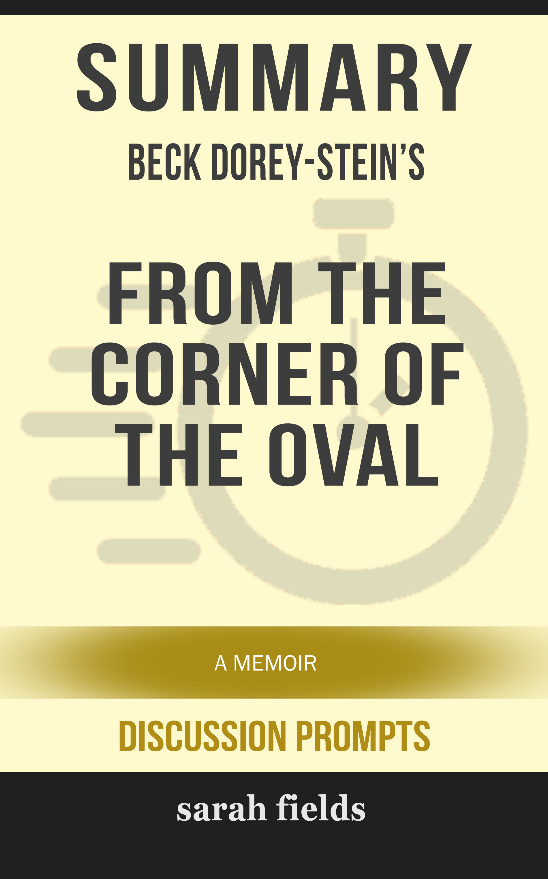 Summary of From the Corner of the Oval: A Memoir by Beck Dorey-Stein