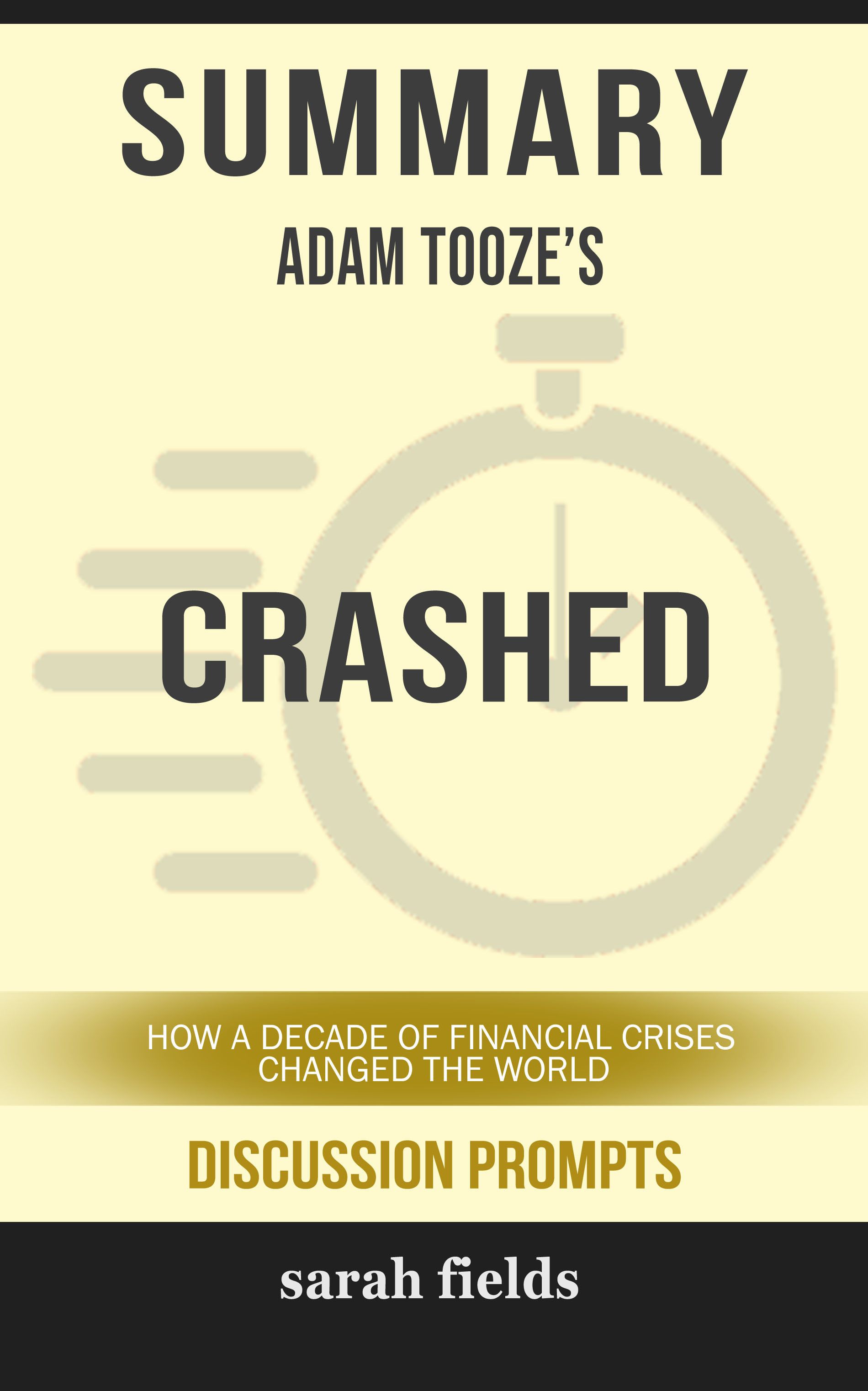 Summary of Crashed: How a Decade of Financial Crises Changed the World by Adam Tooze