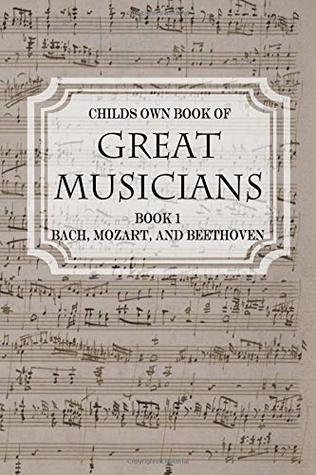 Child's Own Book of Great Musicians: Bach, Mozart, and Beethoven by Thomas Tapper