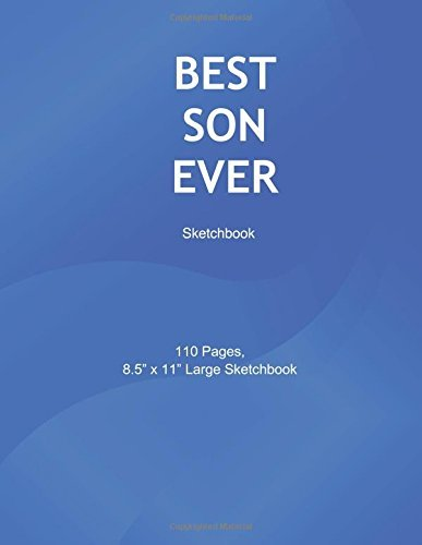 Best Son Ever: Sketchbook: Blank Sketchbook, 8.5 x 11 inches, Sketch, Draw and Paint, Gifts for son, Sketch book for Boys, Best Son. Ever: Volume 1