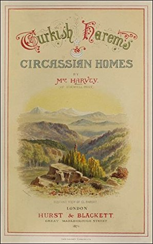 Turkish Harems & Circassian Homes: It was on a sunny summer morning that an English schooner yacht, that had been tossing about all night on the stormy waves of the Sea of Marmora