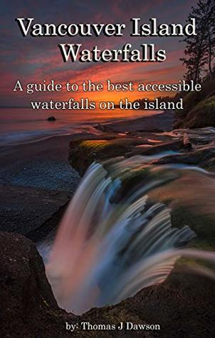 Vancouver Island Waterfalls: A guide to the best accessible waterfalls on the island