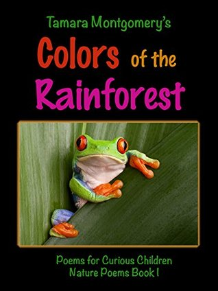Colors of the Rainforest: Poems for Curious Children (Nature Poems Book 1)