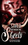 Saved Between the Sheets: An Anthology of Stories that Get to the Point